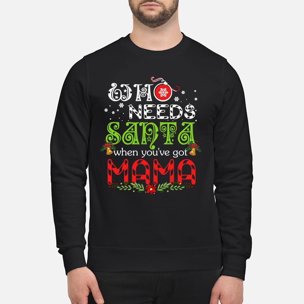 Christmas Shirt.Who Need Santa When You Ve Got Mama Christmas Shirt