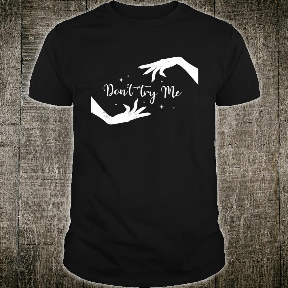 Wiccan Don't Try Me Witch Vixen Witchy Hands Design Shirt