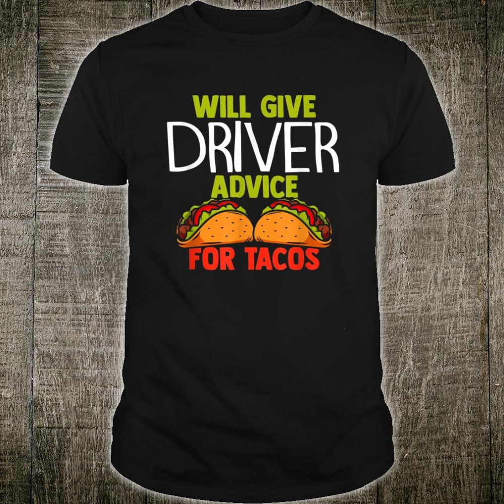 Will Give Driver Advice for Tacos Shirt