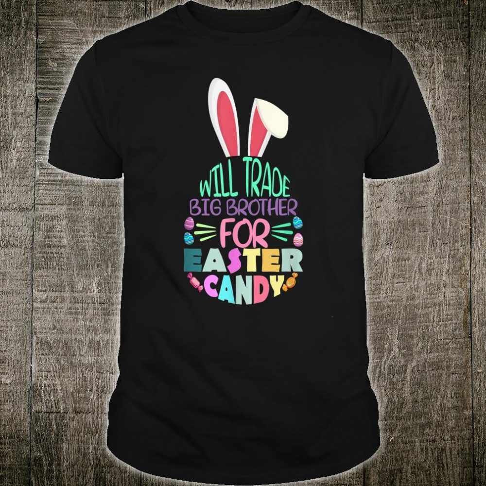 Will Trade Big Bro For Easter Candy Costume Eggs Bunny Shirt