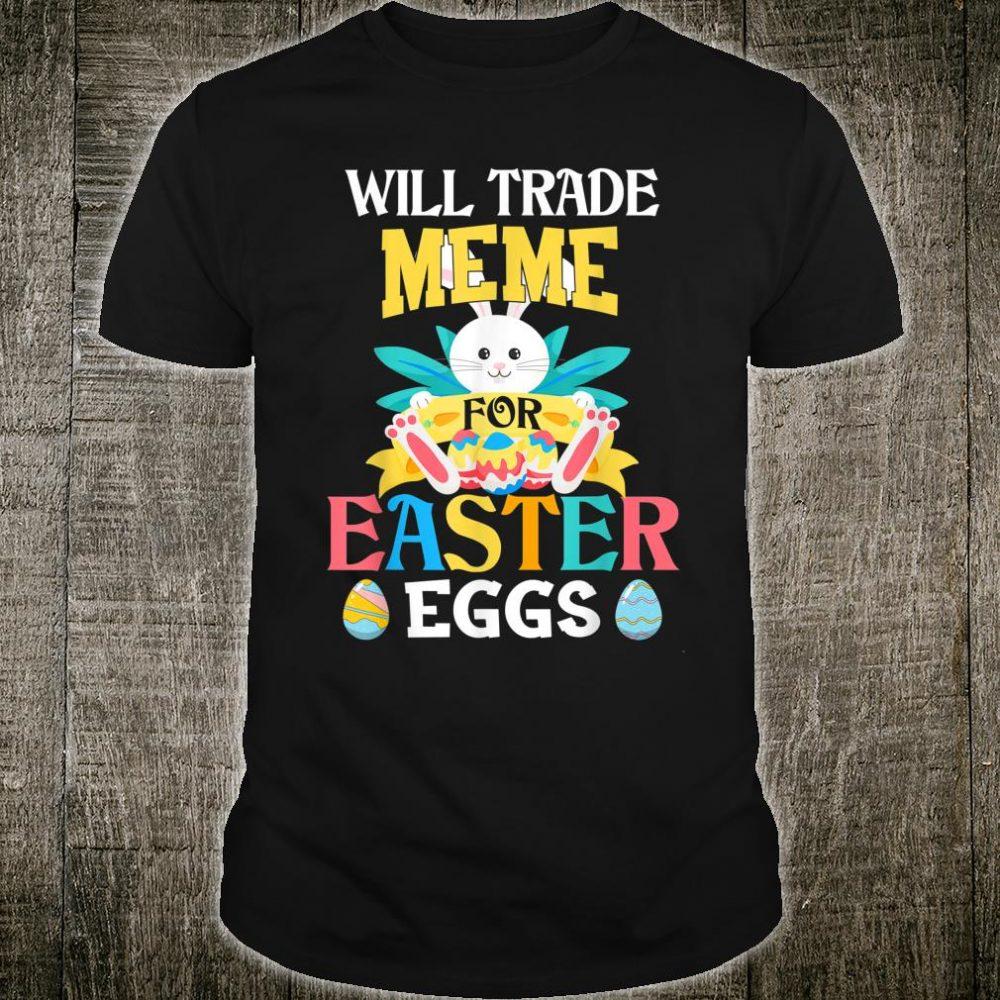 Will Trade My Meme For Easter Egg Easter Day Shirt