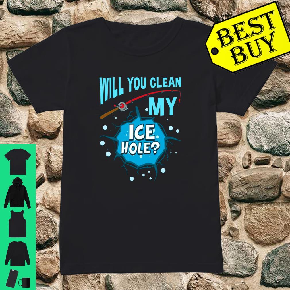 Will You Clean My Ice Hole Ice Fishing Fishermen Shirt ladies tee