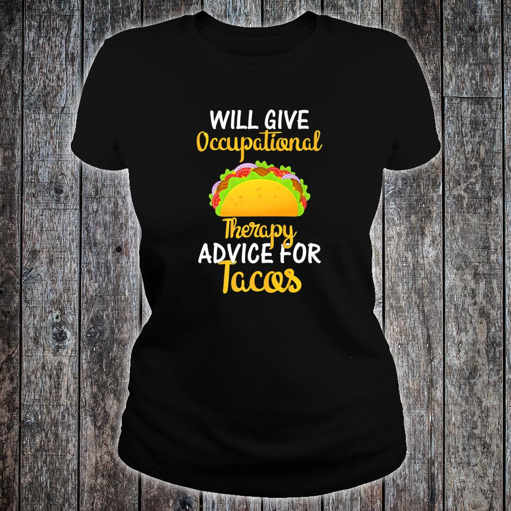 Will give Occupational Therapy Therapist Advice for Tacos Shirt ladies tee