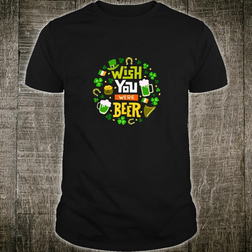 Wish You Were Beer Saint Patrick's Day, St. Patricks Shirt
