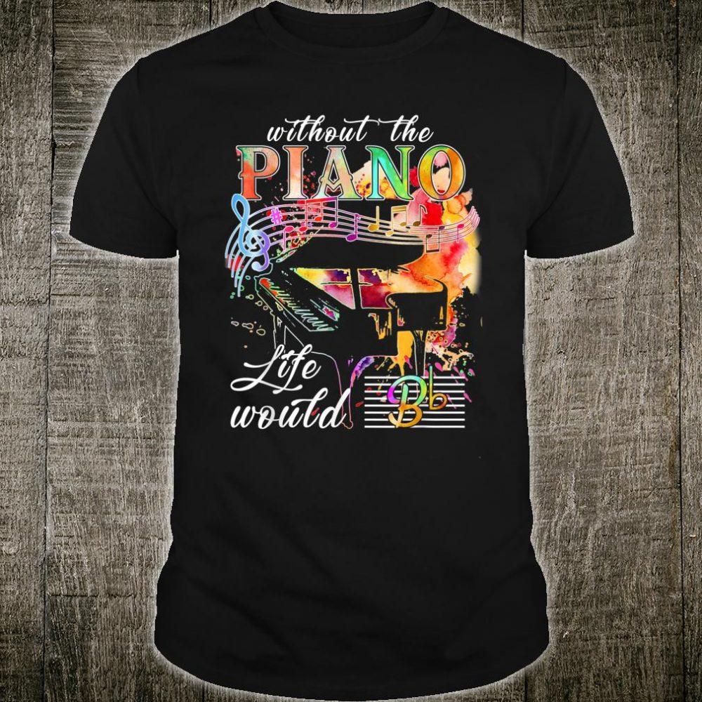 Without The Piano Life Would Bb Shirt Piano Music Shirt