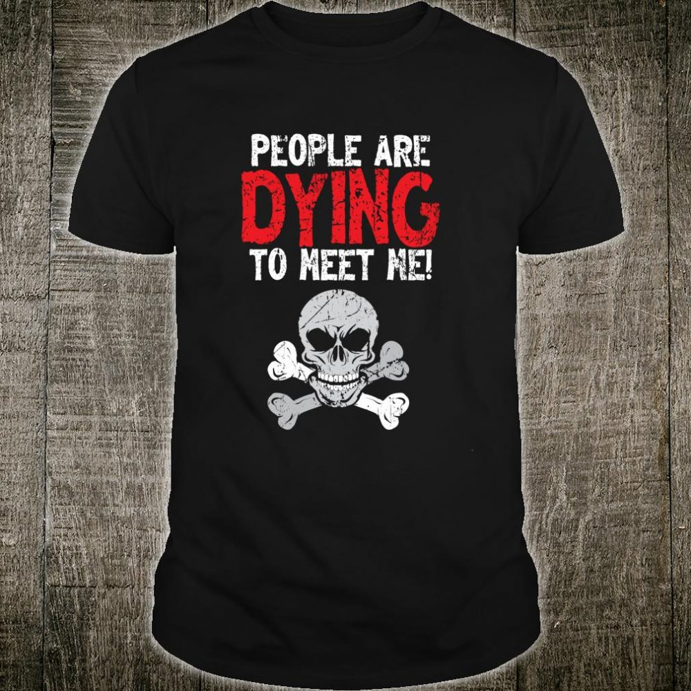 Women Mortician People Are Dying To Meet Me Shirt