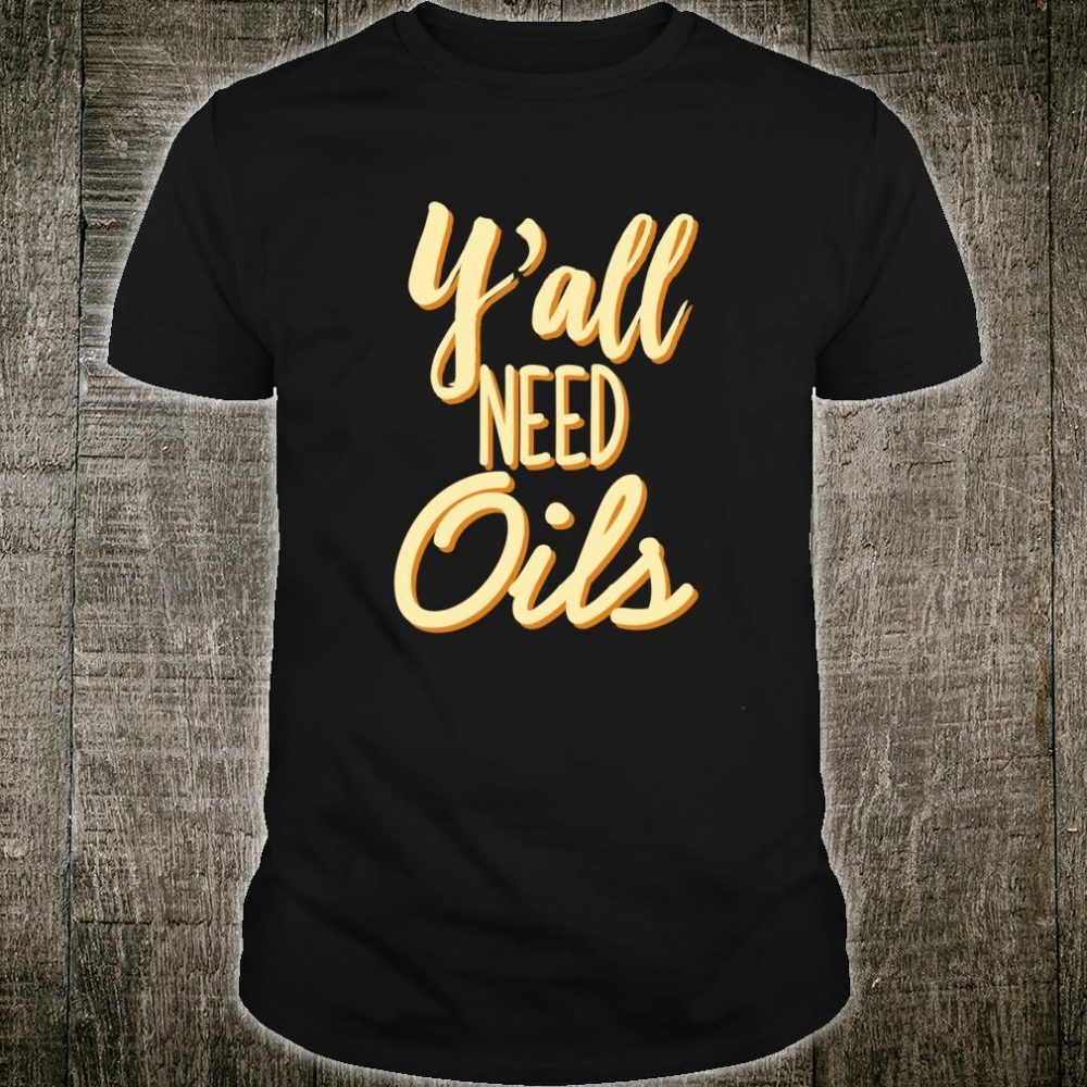 Y'all Need Oils Cool Oils Essential Oil Fans Shirt
