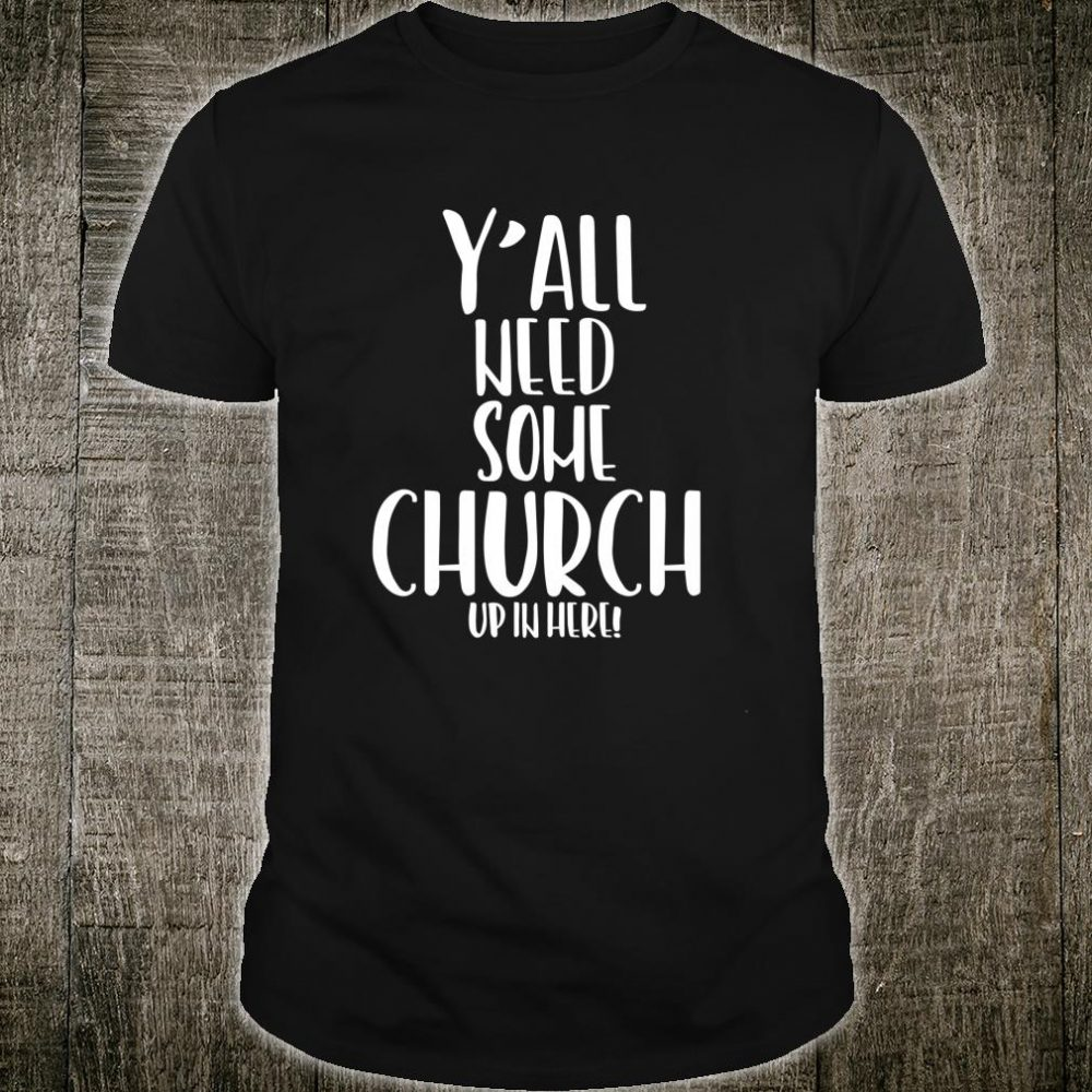Yall Need Some Church In Here Southern Christian Shirt