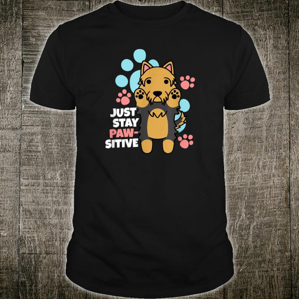 Yorkshire Terrier Just Stay Pawsitive Dog Shirt