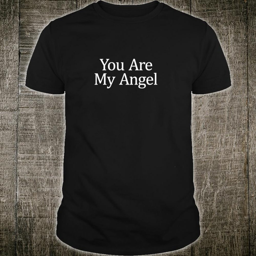 You Are My Angel Shirt
