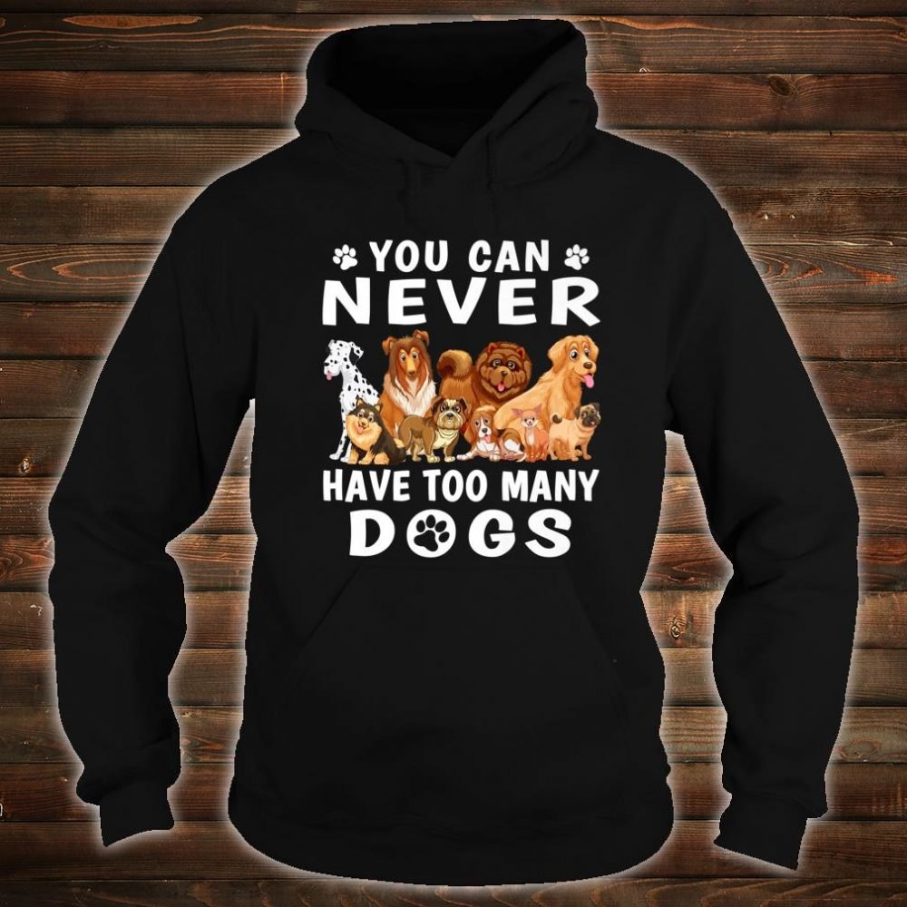 You Can Never Have Too Many Dogs Dog Dad Mom Shirt hoodie