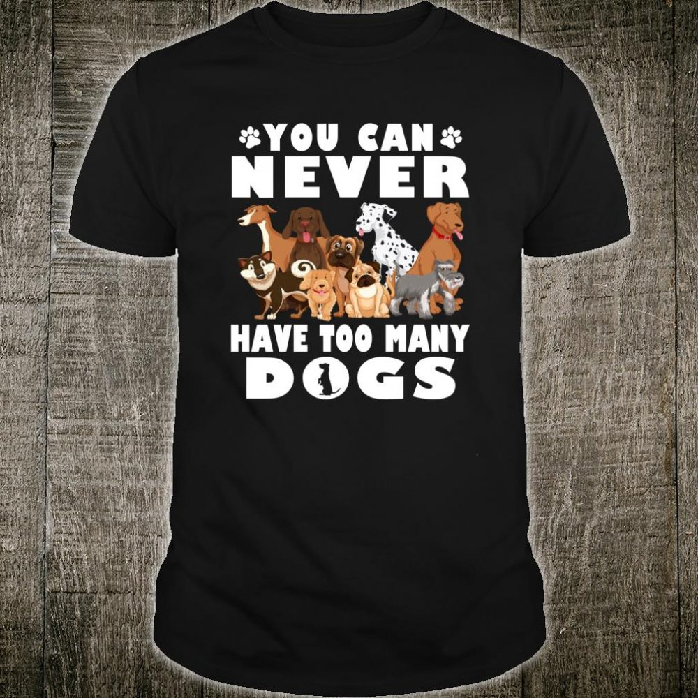 You Can Never Have Too Many Dogs Owners Shirt