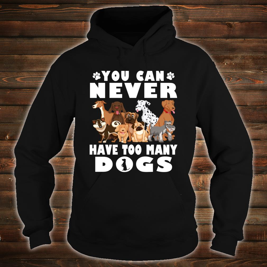 You Can Never Have Too Many Dogs Owners Shirt hoodie