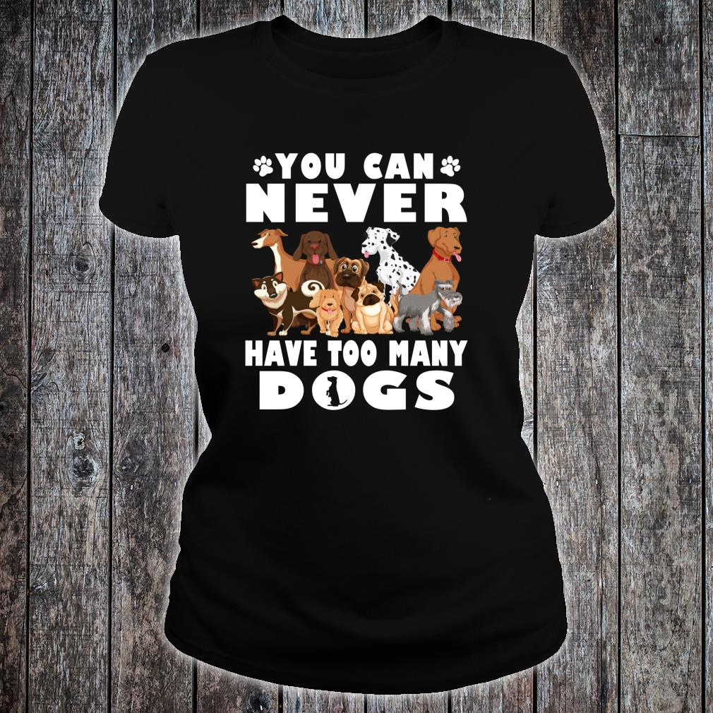 You Can Never Have Too Many Dogs Owners Shirt ladies tee