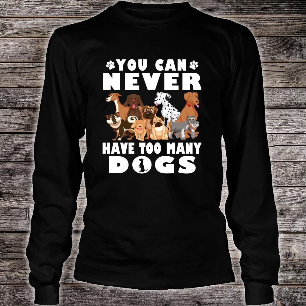 You Can Never Have Too Many Dogs Owners Shirt long sleeved