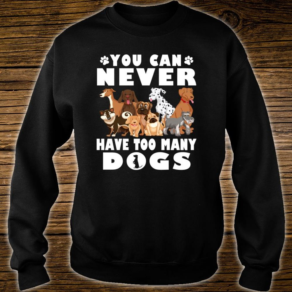 You Can Never Have Too Many Dogs Owners Shirt sweater