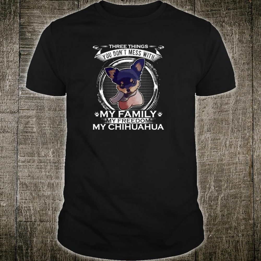 You Don't Mess With My Family Freedom Chihuahua Shirt