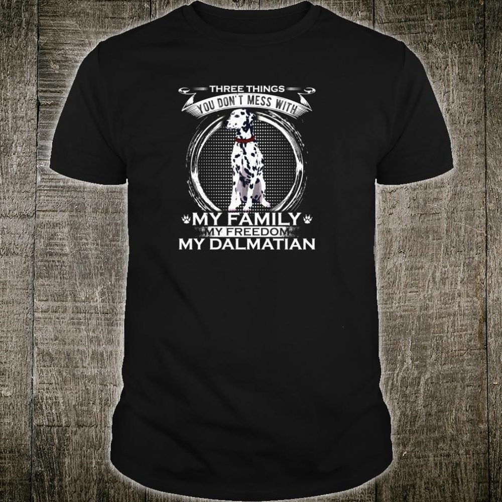You Don't Mess With My Family, My Freedom, My Dalmatian Shirt