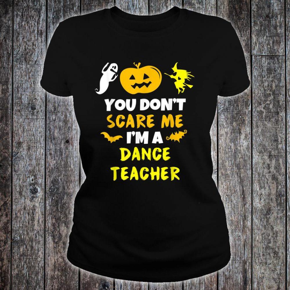 You Don't Scare Me Dance Teacher Halloween Shirt ladies tee