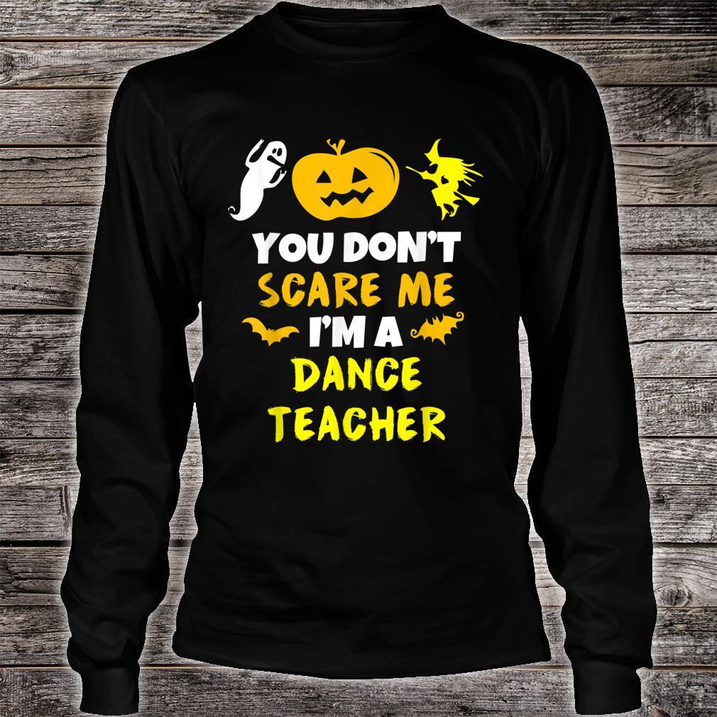 You Don't Scare Me Dance Teacher Halloween Shirt long sleeved