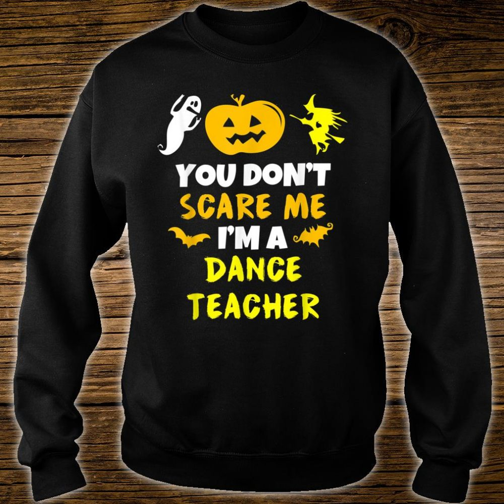 You Don't Scare Me Dance Teacher Halloween Shirt sweater