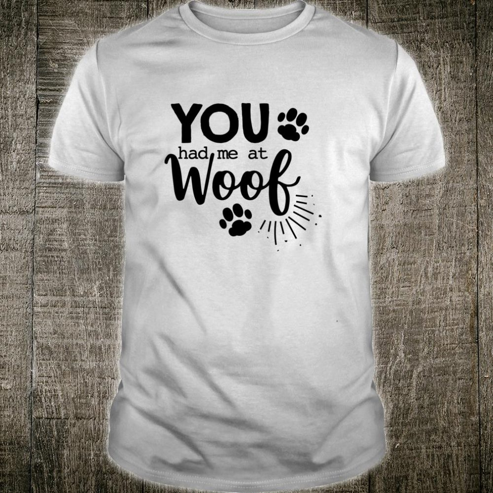 You Had Me At Woof Dog Puppy Shirt