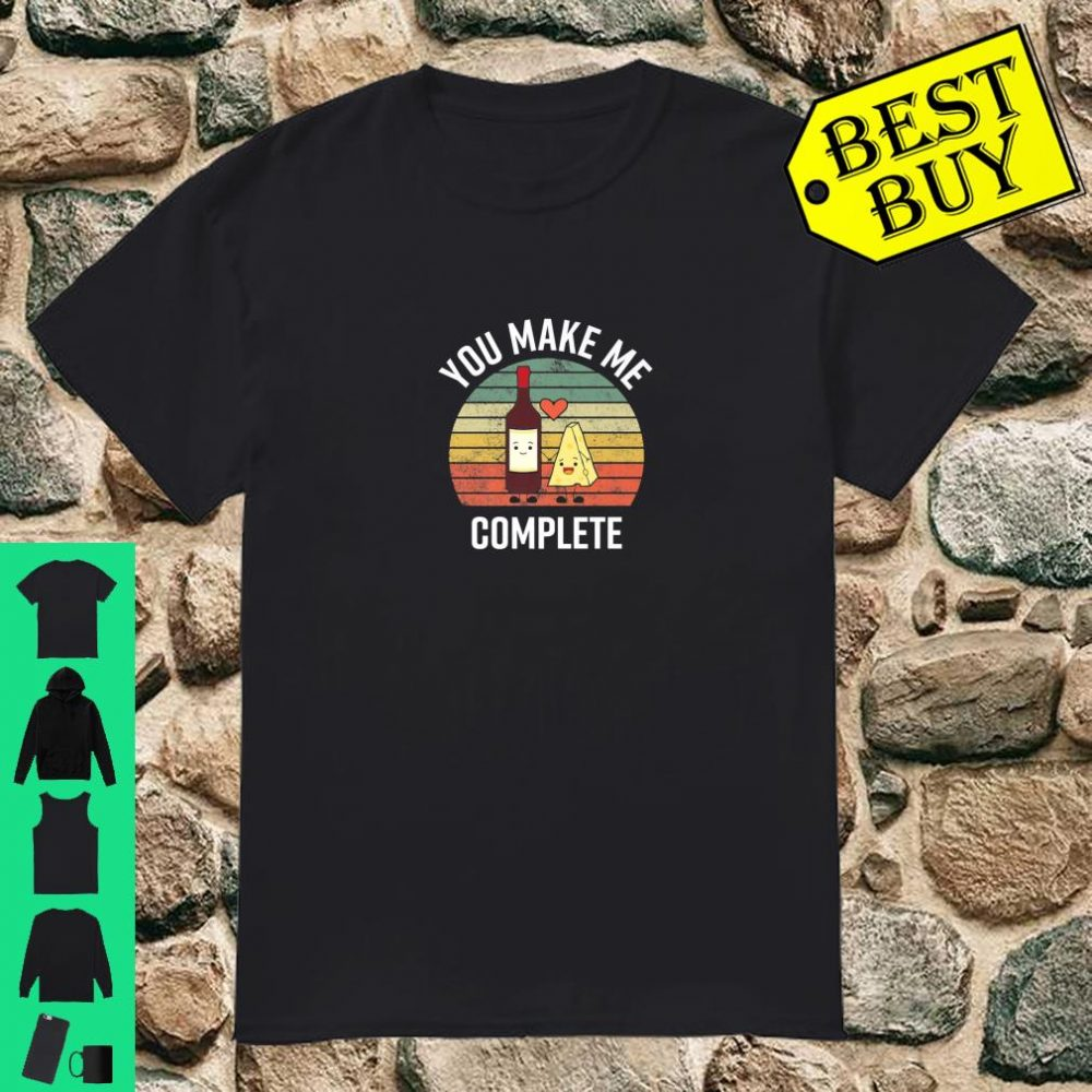 You Make Me Complete Wine and Cheese Valentine's Day Shirt
