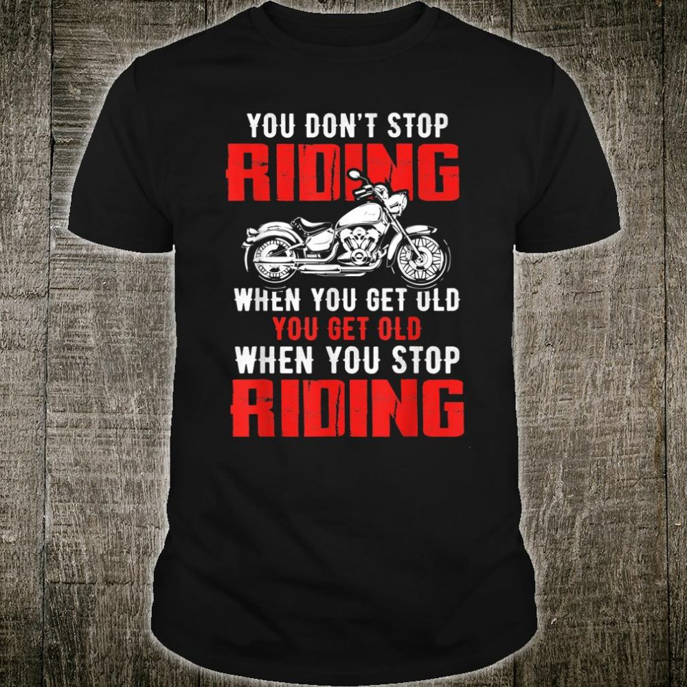 You don't stop riding Biker For Father Day Shirt