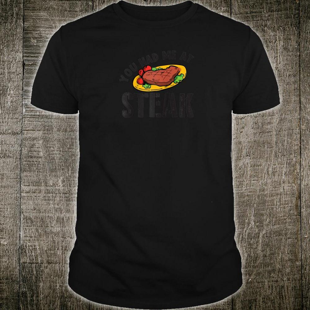 You had me at steak bbq grilling Shirt