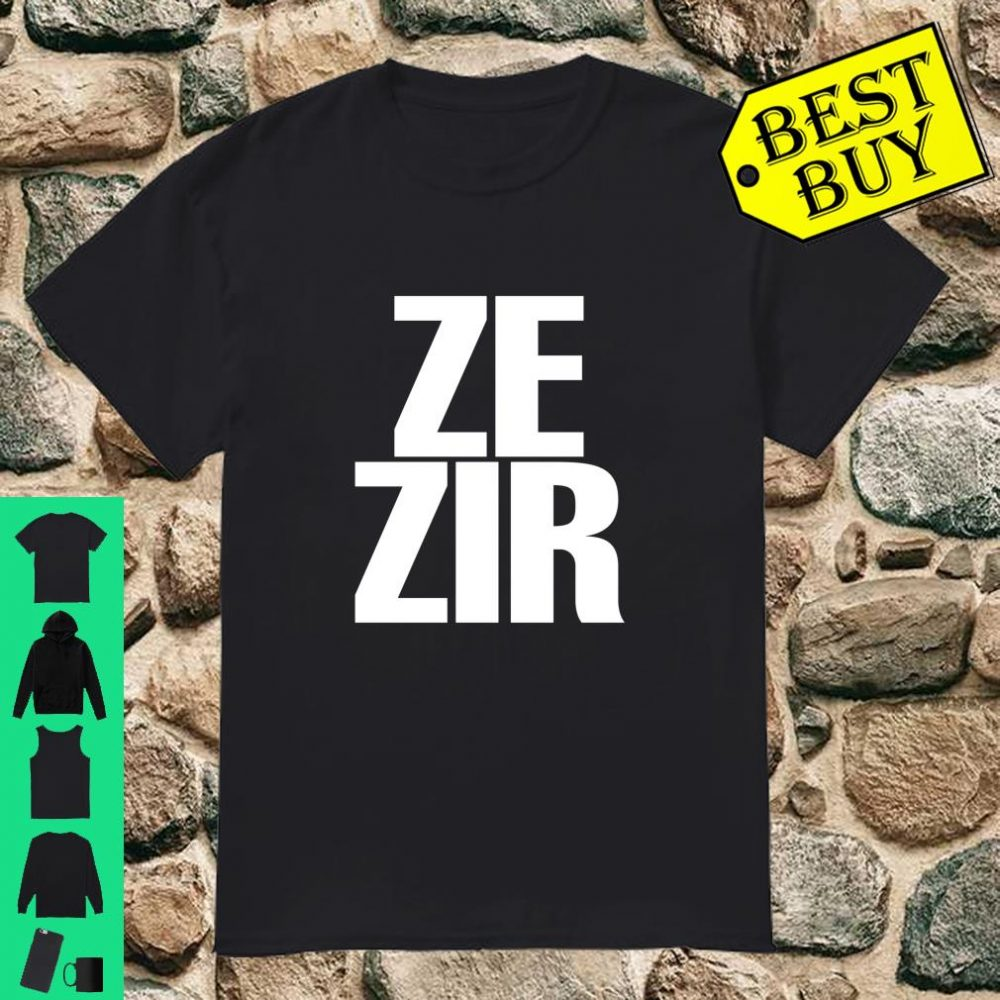 Ze Zir Big Obvious Non Binary Pronouns shirt