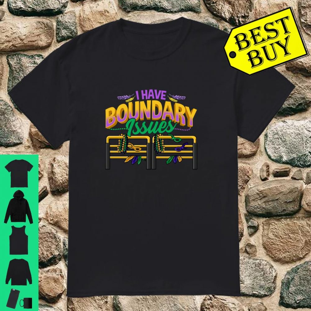 i have Boundary Issues Mardi Gras Party Mask Costume shirt